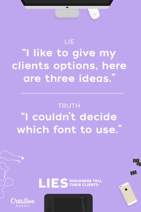 Designers lie to their clients, common lies, lies