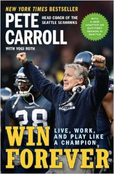 Win Forever: Live, Work and Play like a Champion ( Pete Carroll)